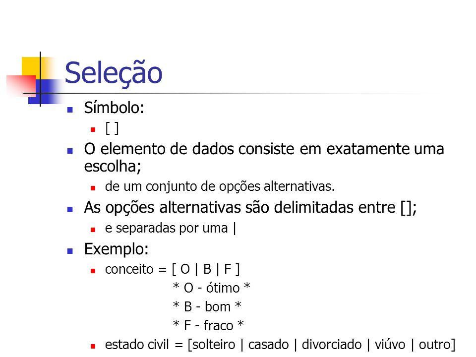 SeleçãoSímbolo: [ ] O elemento de dados consiste em exatamente uma escolha; de um conjunto de opções alternativas.